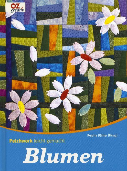 Patchwork leichtgemacht Blumen - Regina Bühler