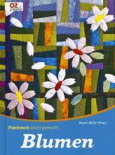 Patchwork leichtgemacht flowers - Regina B?hler